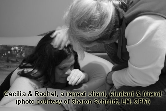 Cecilia and Rachel, a repeat client, student and friend  (photo courtesy of Sharon Schmidt, LM, CPM)